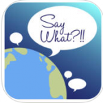 Say What App: A Great Translation App For Mastering English Around The World