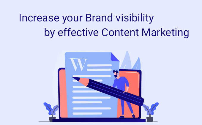 Increase your Brand visibility by effective Content Marketing